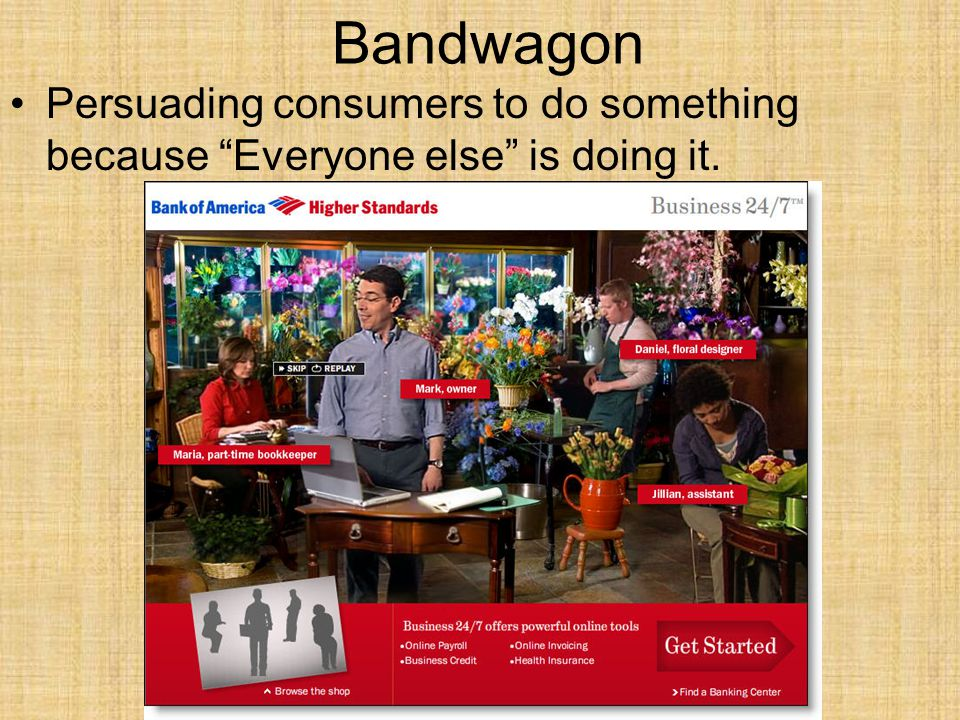 Bandwagon Persuading consumers to do something because Everyone else is doing it.