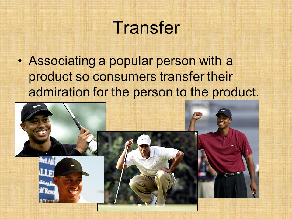 Transfer Associating a popular person with a product so consumers transfer their admiration for the person to the product.