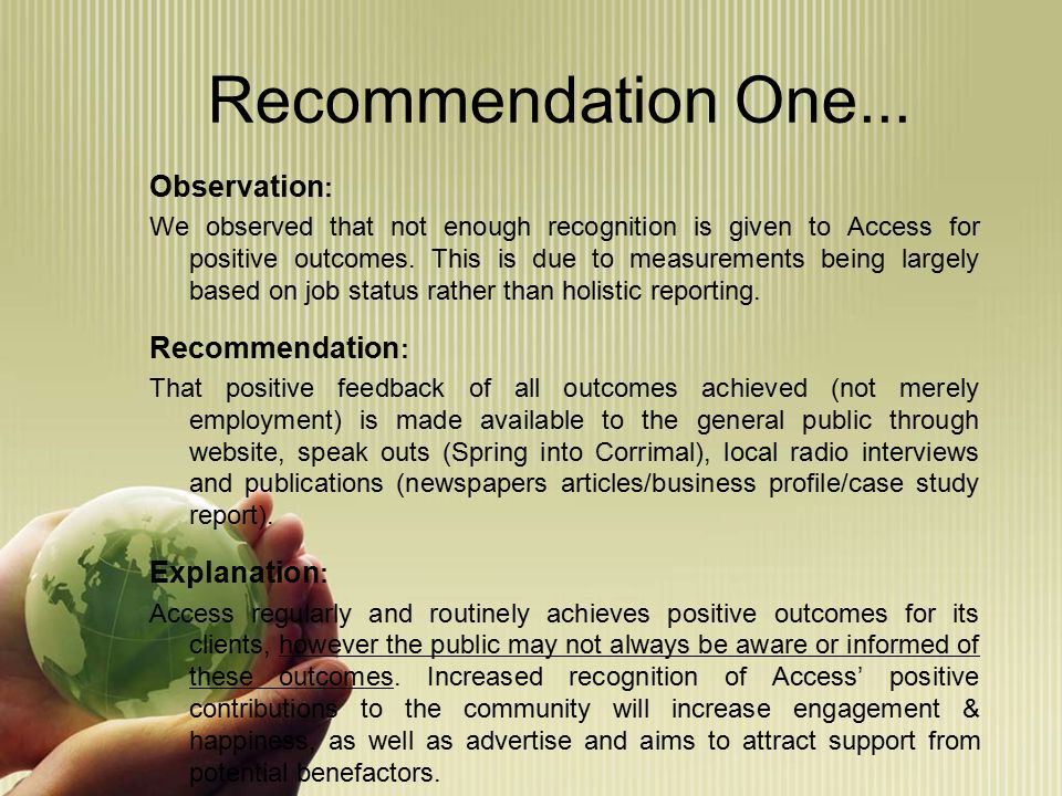 Recommendation One... Observation : We observed that not enough recognition is given to Access for positive outcomes. This is due to measurements bein