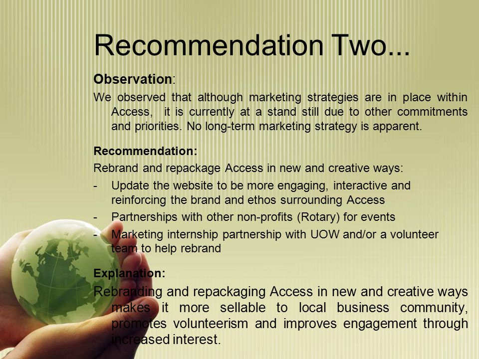 Recommendation Two... Observation: We observed that although marketing strategies are in place within Access, it is currently at a stand still due to