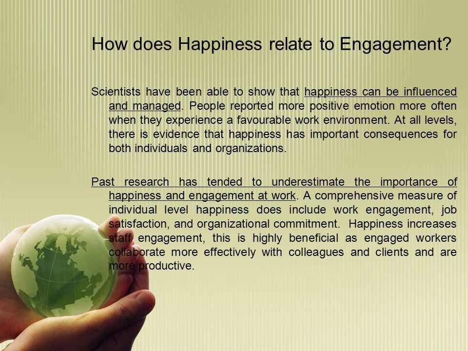 Happiness and Engagement Happiness Positivity Confidence Pleasure Well-being Engagement Concentration Coping skills Meaning Fulfillment Perspective Creativity Absorption