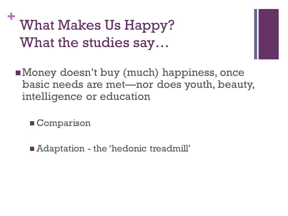 + What Makes Us Happy.