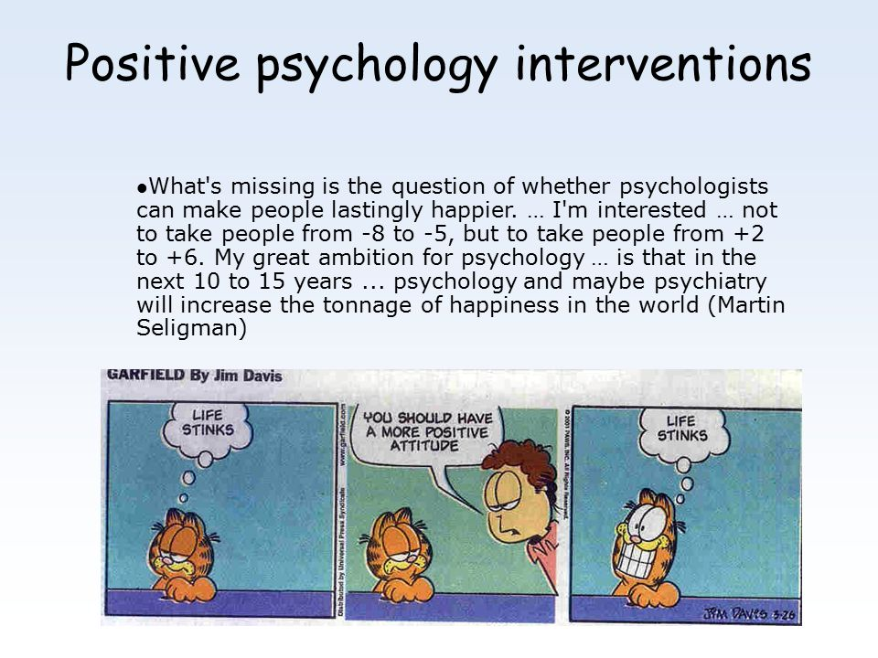 Positive psychology interventions What s missing is the question of whether psychologists can make people lastingly happier.
