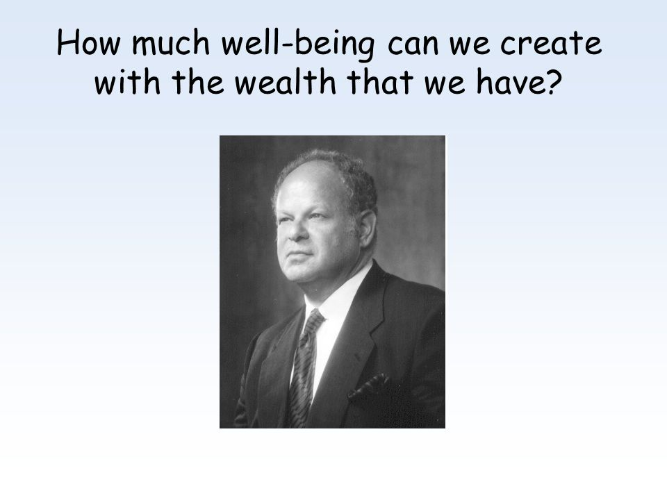 How much well-being can we create with the wealth that we have?