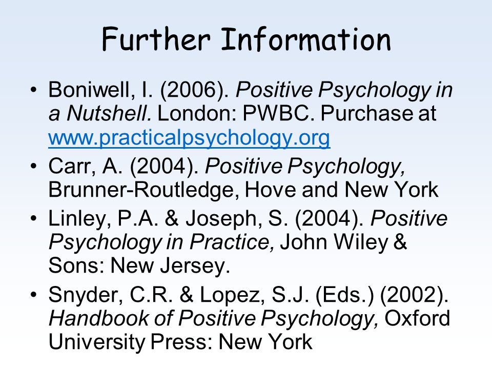 Further Information Boniwell, I.(2006). Positive Psychology in a Nutshell.
