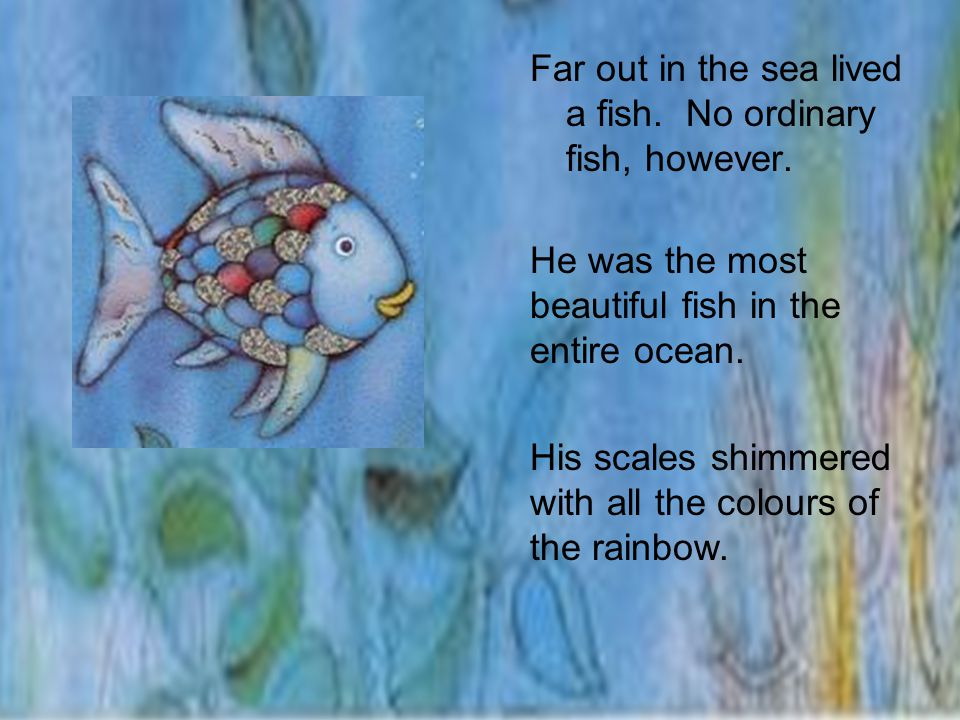 Far out in the sea lived a fish.No ordinary fish, however.