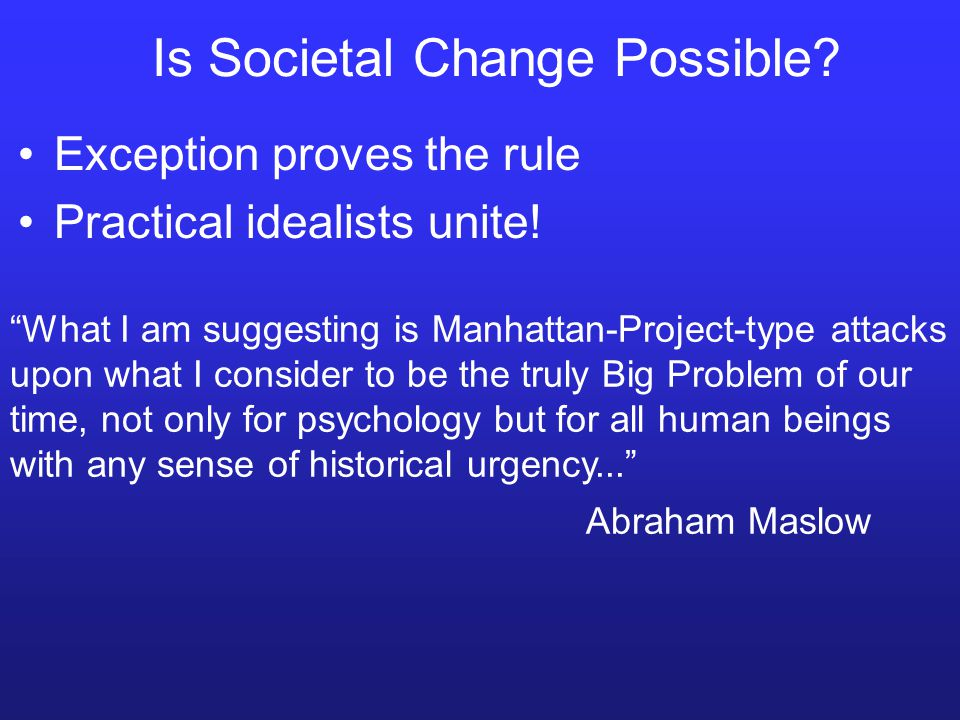 Is Societal Change Possible. Exception proves the rule Practical idealists unite.