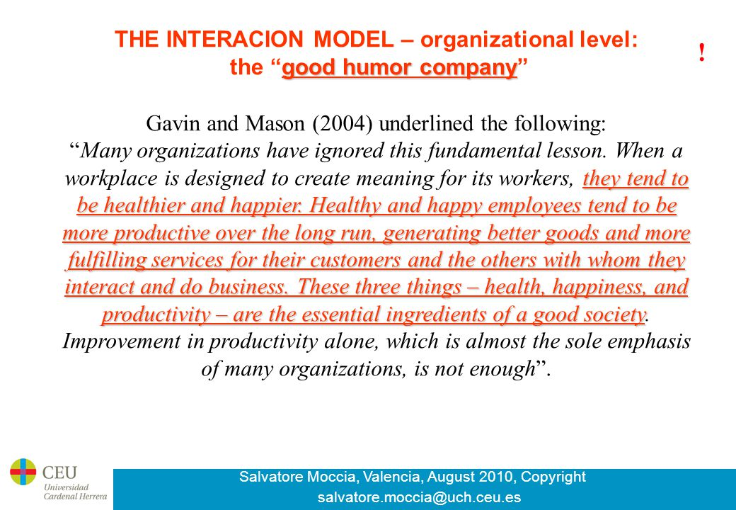 Salvatore Moccia, Valencia, August 2010, Copyright salvatore.moccia@uch.ceu.es good humor company THE INTERACION MODEL – organizational level: the good humor company Gavin and Mason (2004) underlined the following: they tend to be healthier and happier.