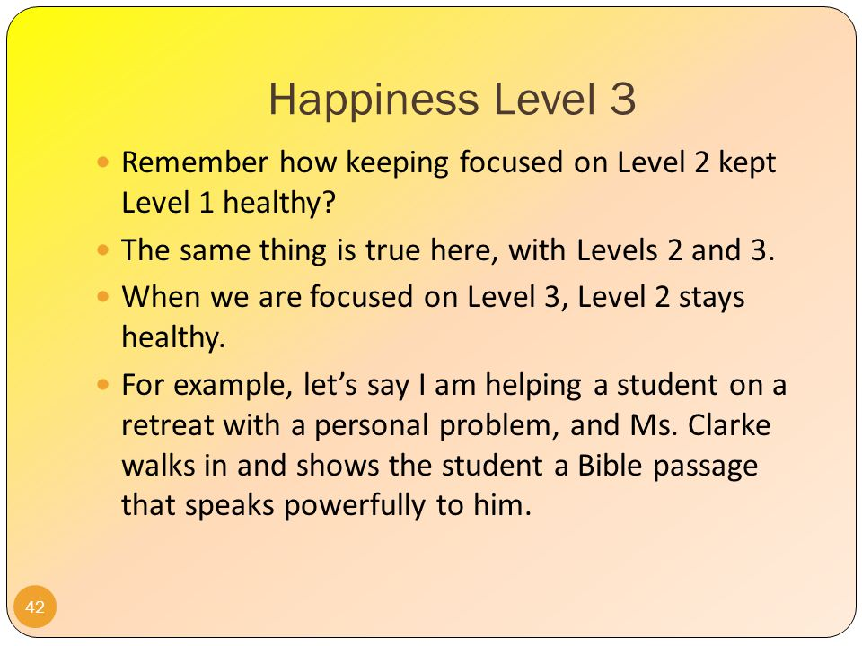 Happiness Level 3 Notice that a person stuck in Level 1 or 2 Happiness will have no use for these five goods.