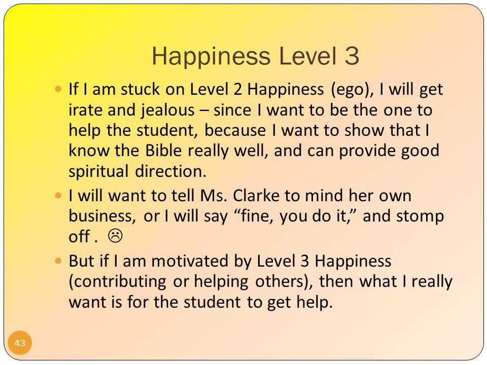 Happiness Level 3 42 Remember how keeping focused on Level 2 kept Level 1 healthy.