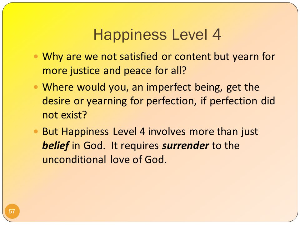 Happiness Level 4 56 The fourth level of happiness begins with the leap to faith.