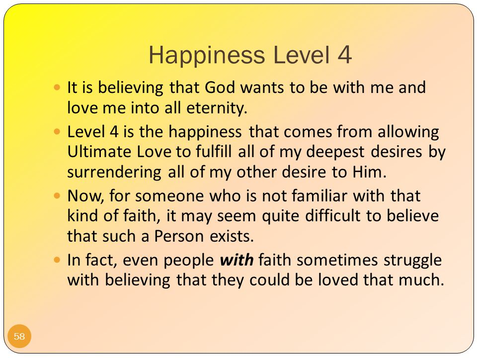 Happiness Level 4 57 Why are we not satisfied or content but yearn for more justice and peace for all.