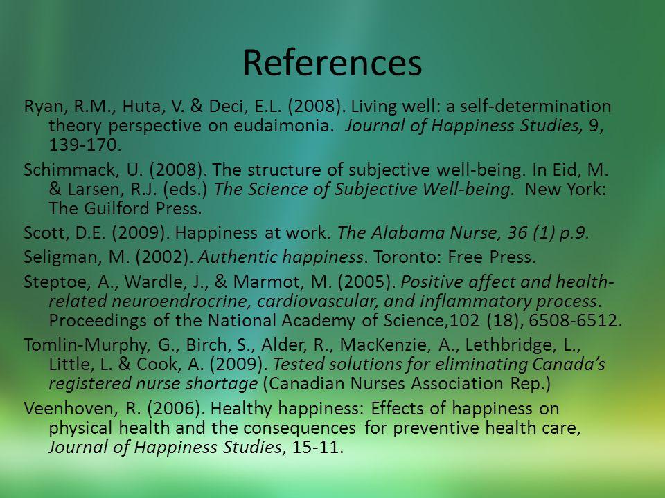 References Ryan, R.M., Huta, V. & Deci, E.L. (2008).