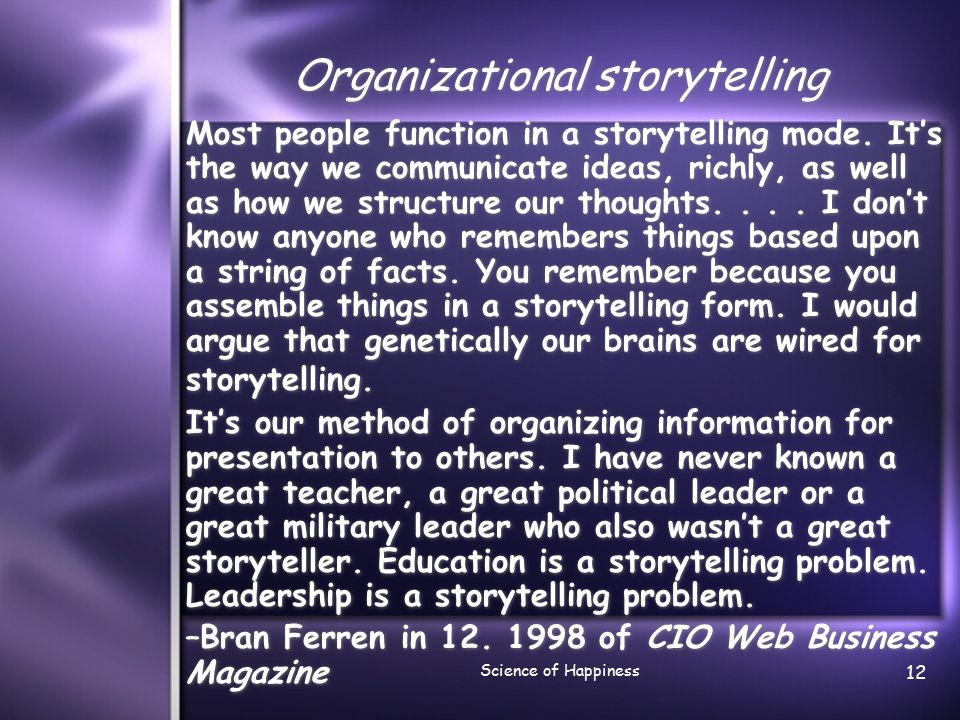 Science of Happiness 13 Organizational storytelling Somewhere in our neuro- physiology, we've been hard- wired for story.