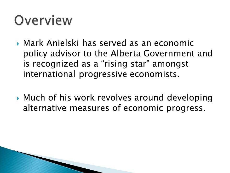  Mark Anielski has served as an economic policy advisor to the Alberta Government and is recognized as a rising star amongst international progressive economists.