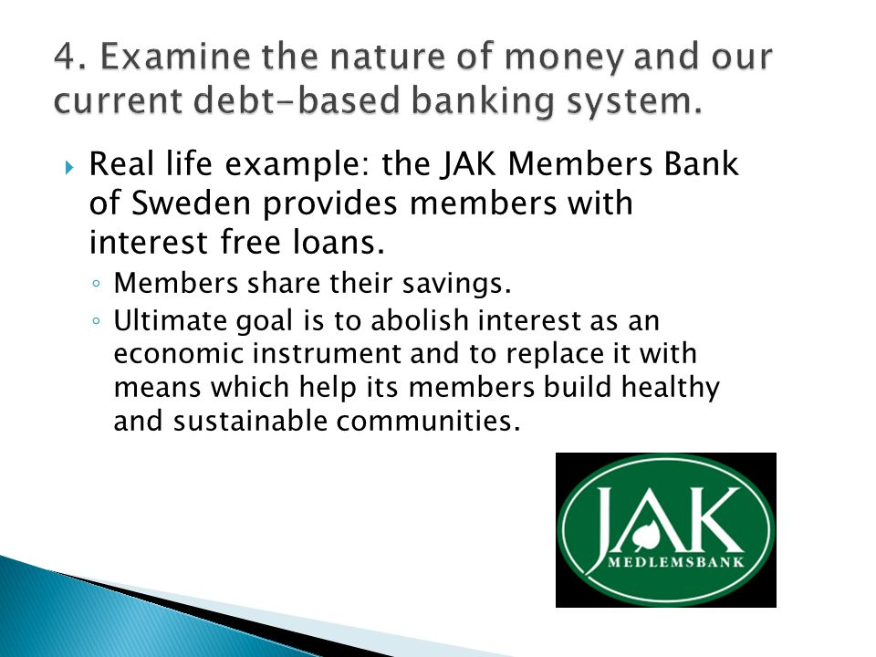  Real life example: the JAK Members Bank of Sweden provides members with interest free loans.