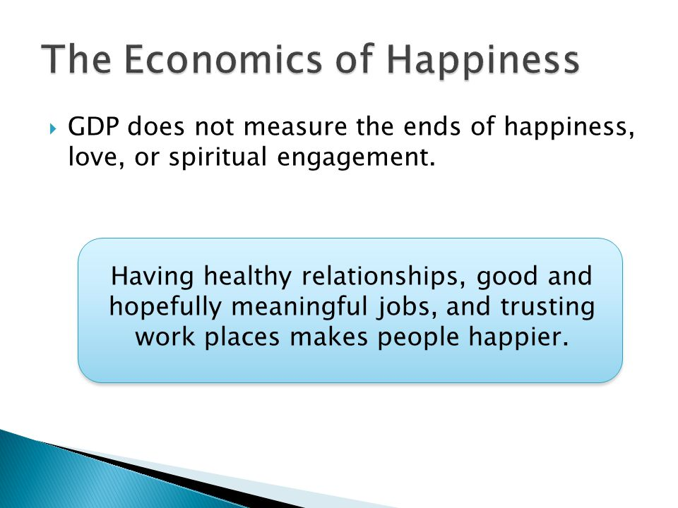  GDP does not measure the ends of happiness, love, or spiritual engagement.