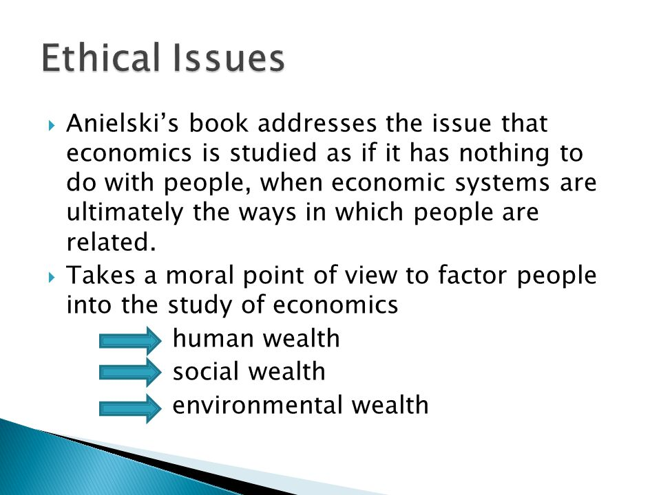  Anielski's book addresses the issue that economics is studied as if it has nothing to do with people, when economic systems are ultimately the ways in which people are related.