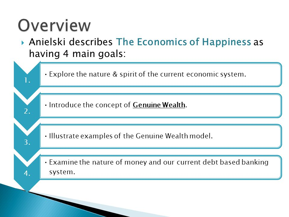  Anielski describes The Economics of Happiness as having 4 main goals: 1.