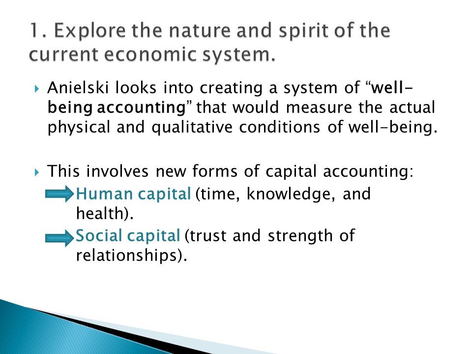  Anielski looks into creating a system of well- being accounting that would measure the actual physical and qualitative conditions of well-being.