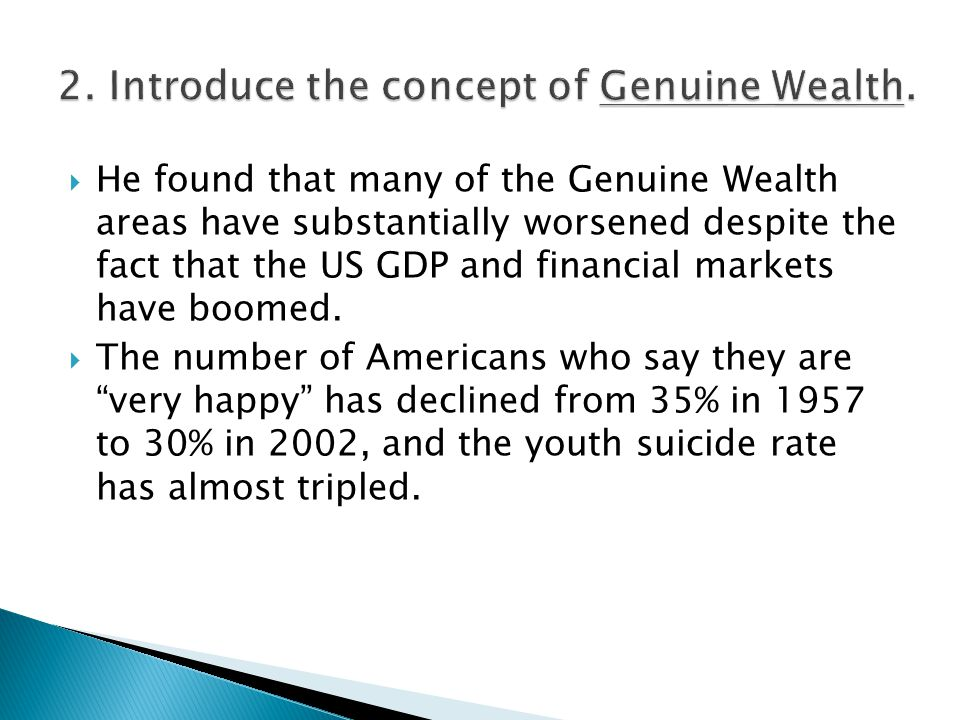  He found that many of the Genuine Wealth areas have substantially worsened despite the fact that the US GDP and financial markets have boomed.