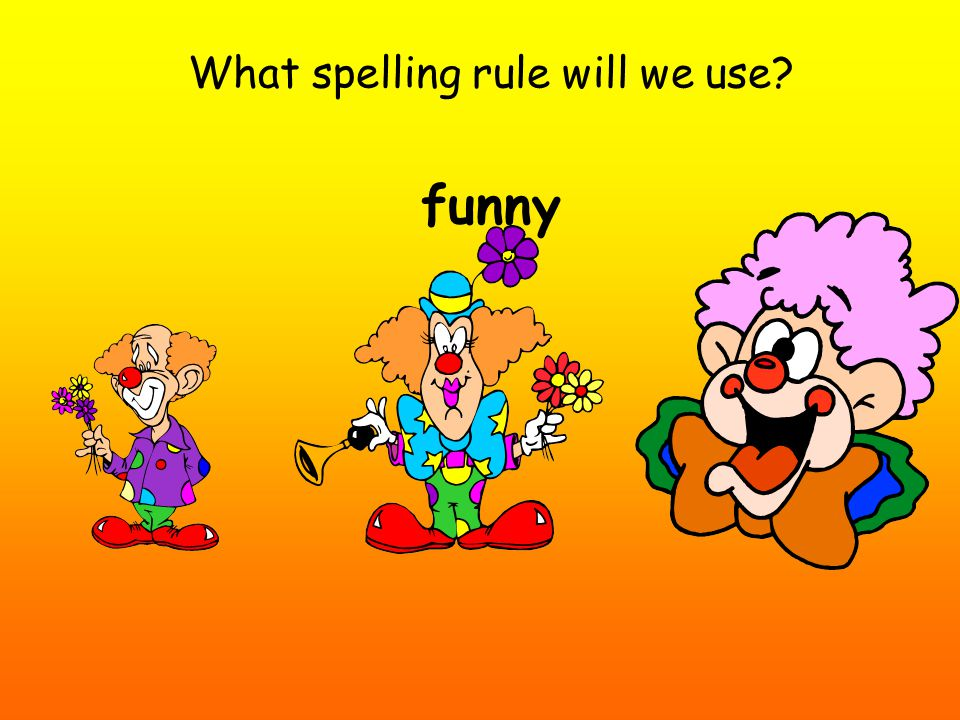 What spelling rule will we use funny
