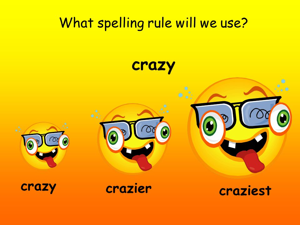 What spelling rule will we use crazy craziest crazier
