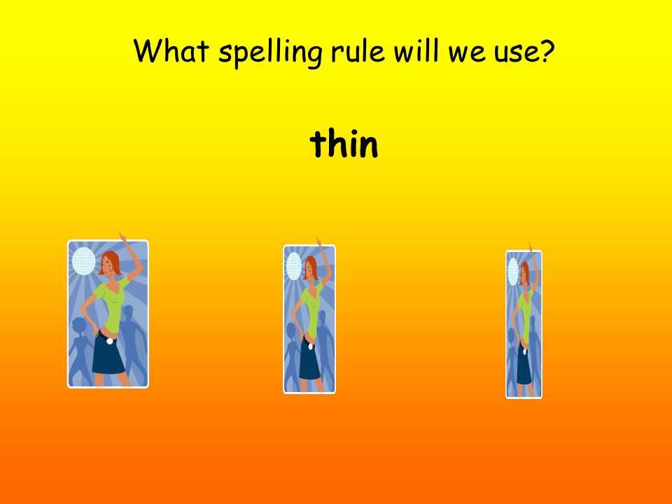 What spelling rule will we use? thin