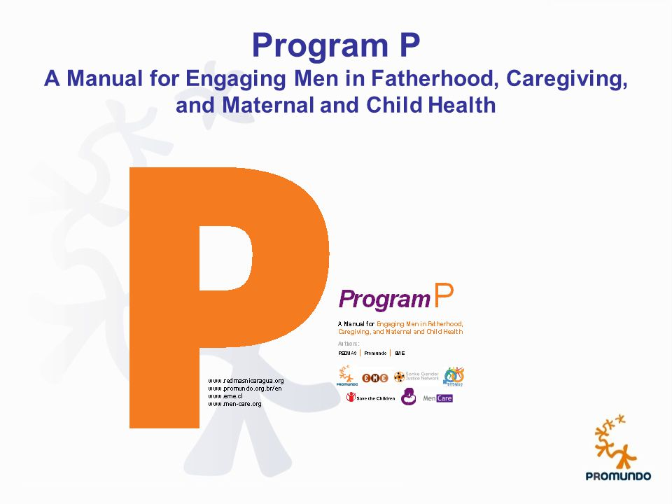 Program P A Manual for Engaging Men in Fatherhood, Caregiving, and Maternal and Child Health
