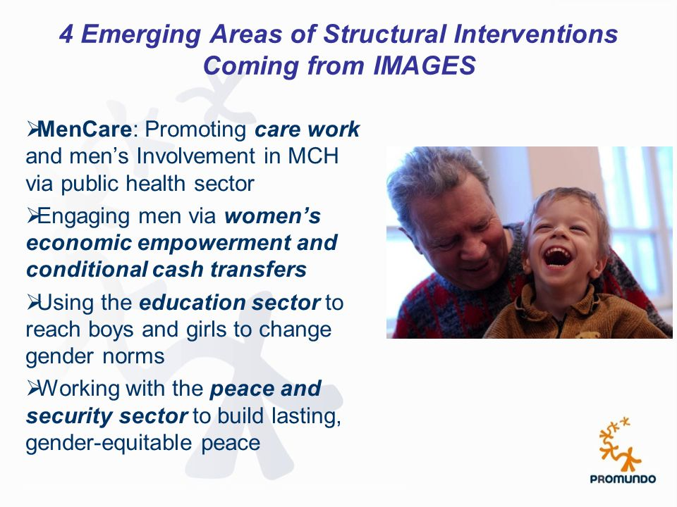 4 Emerging Areas of Structural Interventions Coming from IMAGES  MenCare: Promoting care work and men's Involvement in MCH via public health sector 