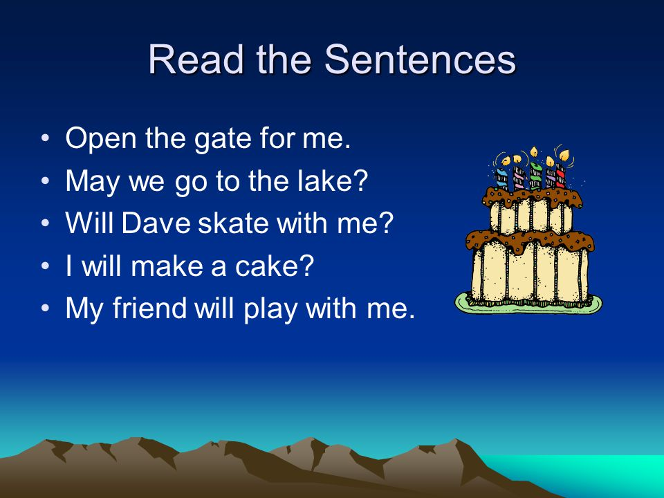 Read the Sentences Open the gate for me. May we go to the lake.