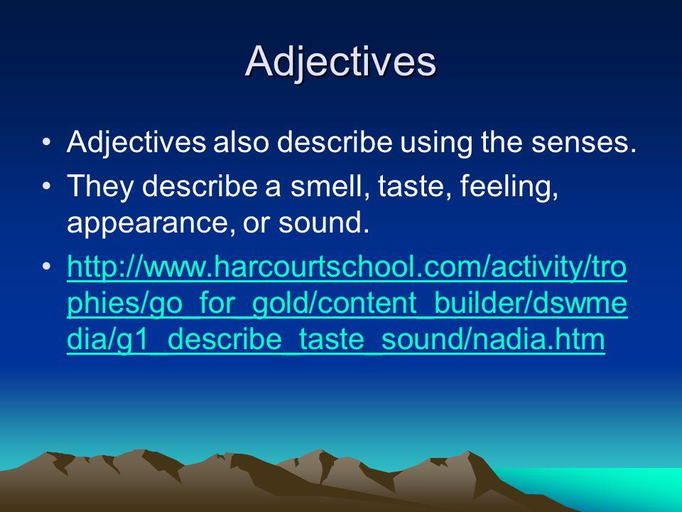 Adjectives Adjectives also describe using the senses.