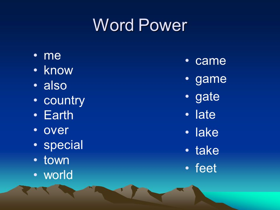Word Power came game gate late lake take feet me know also country Earth over special town world