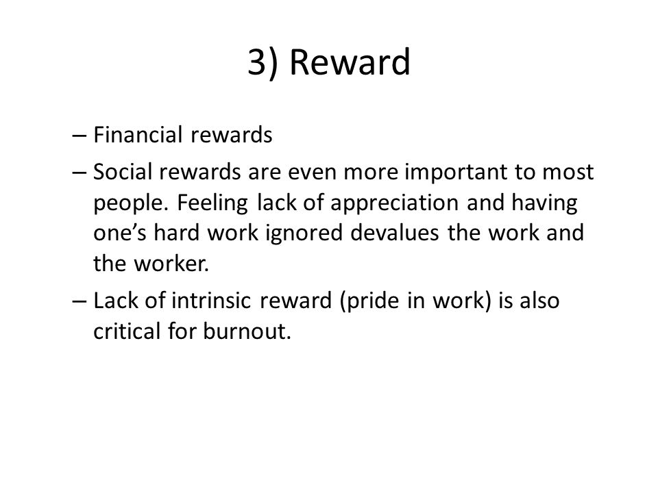3) Reward – Financial rewards – Social rewards are even more important to most people.