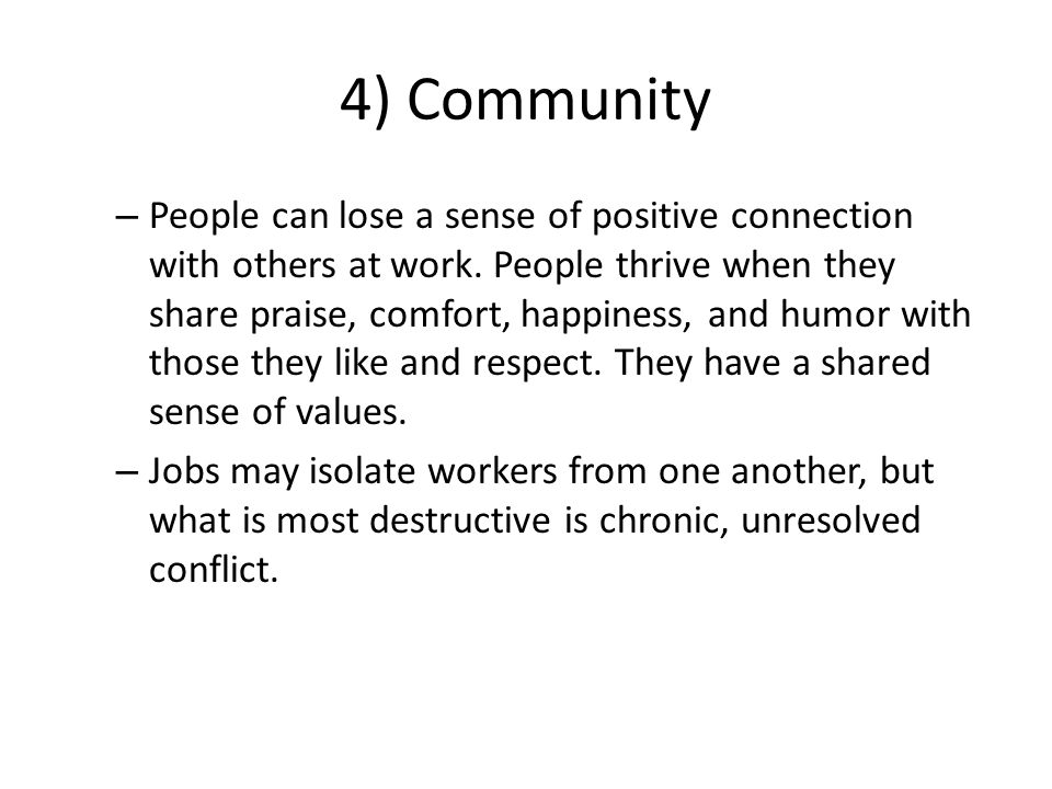 4) Community – People can lose a sense of positive connection with others at work.