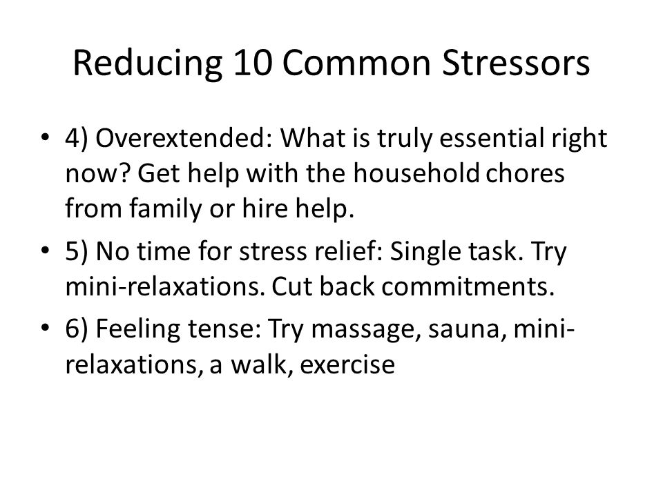Reducing 10 Common Stressors 4) Overextended: What is truly essential right now.