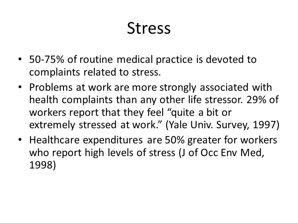 Stress 50-75% of routine medical practice is devoted to complaints related to stress.