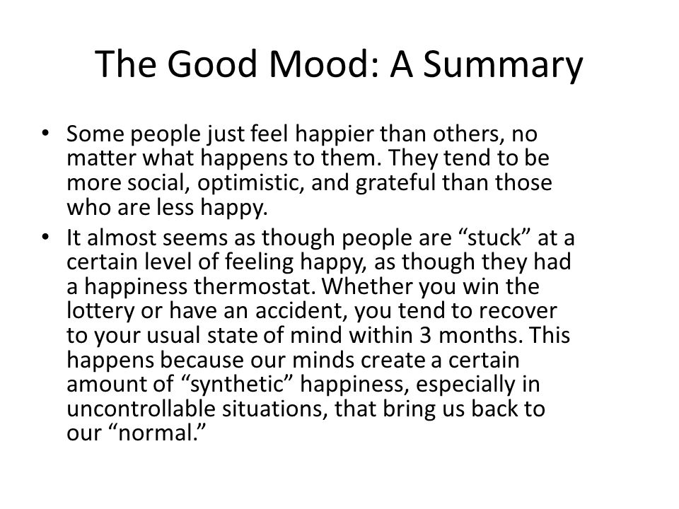 The Good Mood: A Summary Some people just feel happier than others, no matter what happens to them.