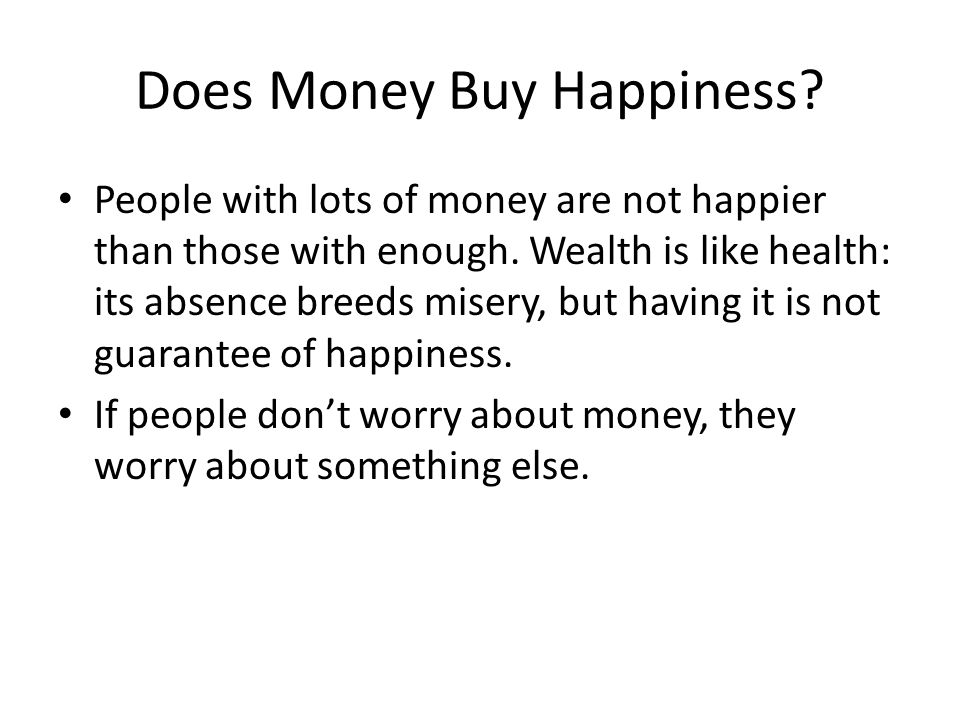 Does Money Buy Happiness. People with lots of money are not happier than those with enough.