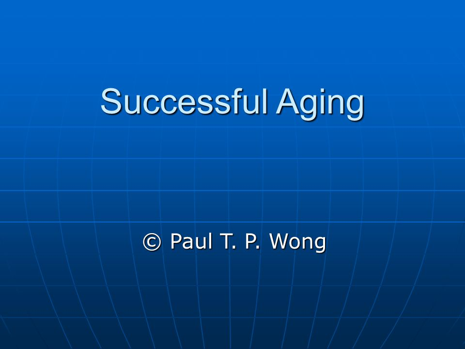 Successful Aging © Paul T. P. Wong