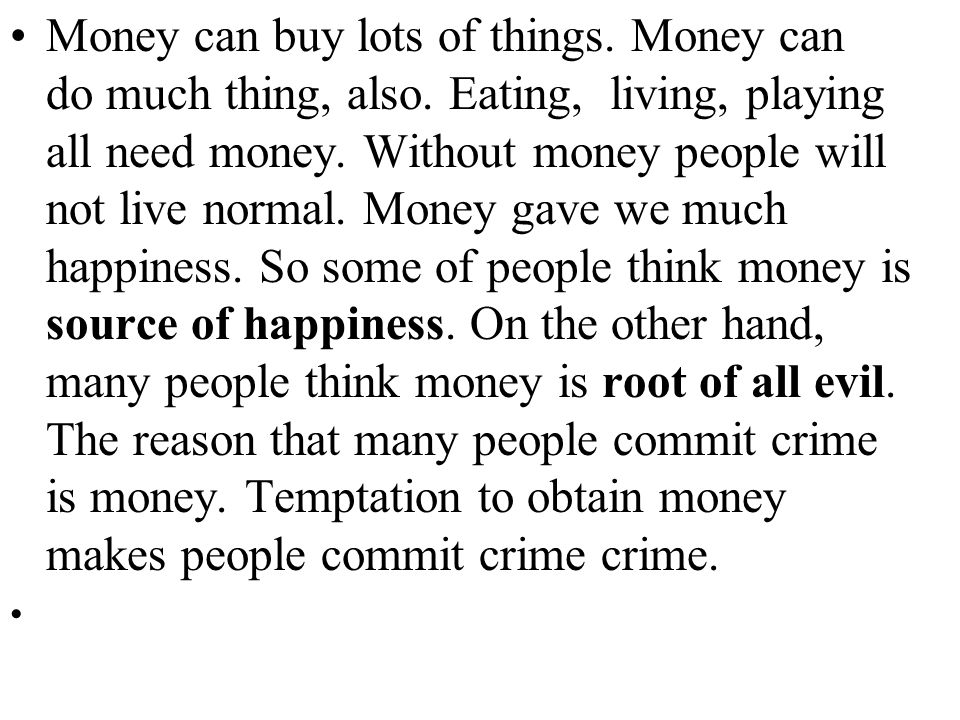 Money can buy lots of things. Money can do much thing, also.