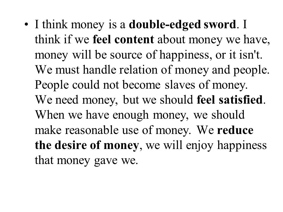 I think money is a double-edged sword.