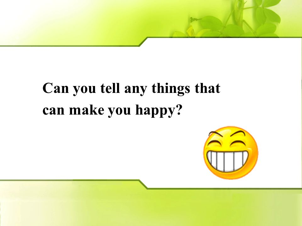 Can you tell any things that can make you happy