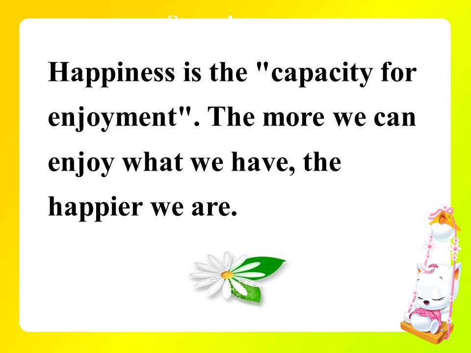 Scanning Happiness is the capacity for enjoyment .