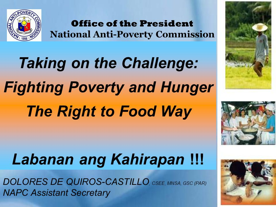 Taking on the Challenge: Fighting Poverty and Hunger The Right to Food Way Labanan ang Kahirapan !!.