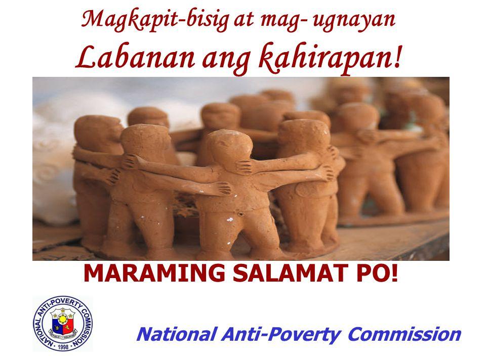 National Anti-Poverty Commission Magkapit-bisig at mag- ugnayan Labanan ang kahirapan.