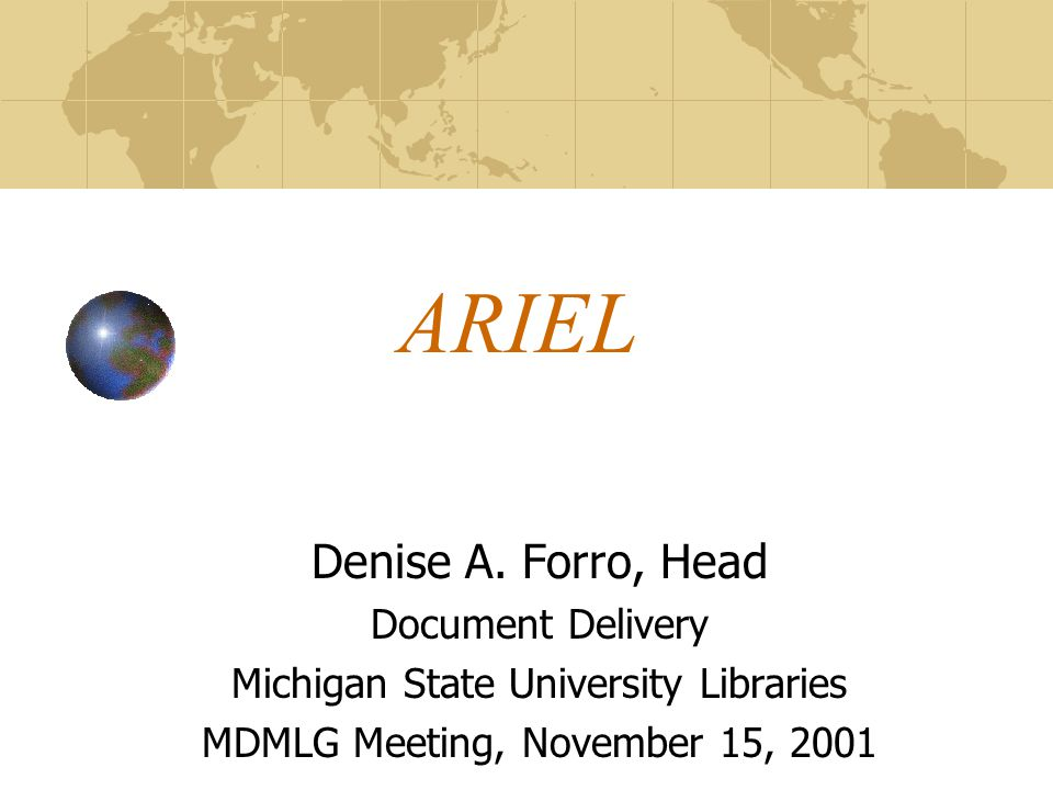 ARIEL Denise A. Forro, Head Document Delivery Michigan State University Libraries MDMLG Meeting, November 15, 2001
