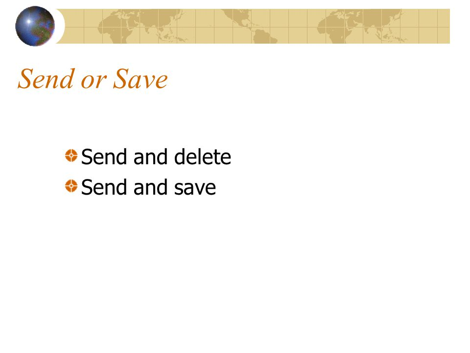 Send or Save Send and delete Send and save