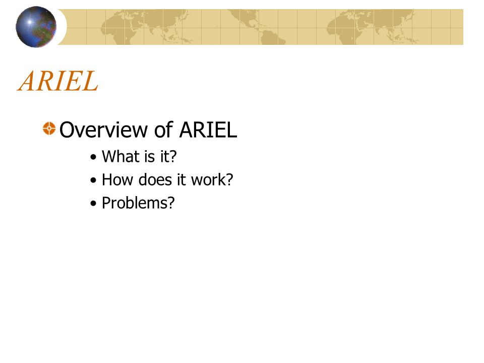 ARIEL Overview of ARIEL What is it How does it work Problems