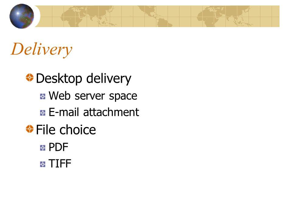 Delivery Desktop delivery Web server space E-mail attachment File choice PDF TIFF